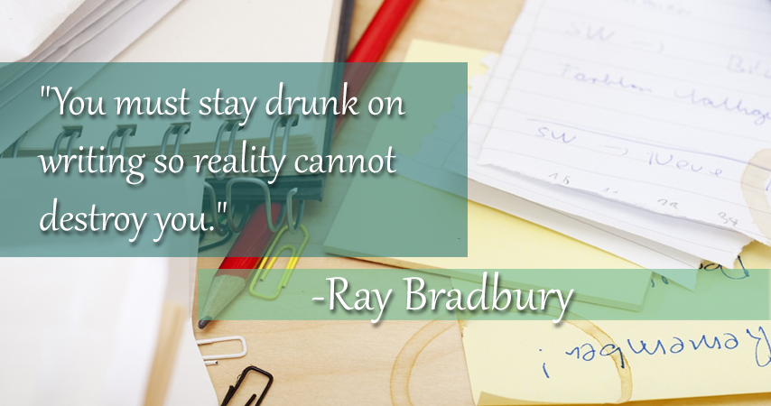 drunk on writing - ray bradbury quote