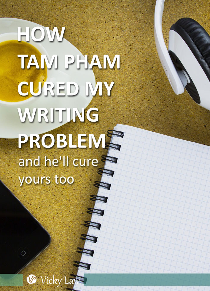 How Tam Pham Cured My Writing Problem