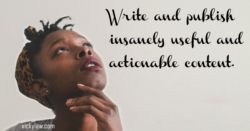 Write and publish insanely useful and actionable content.